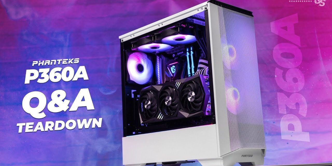 Answering Your Questions While Tearing Down The Phanteks P360A